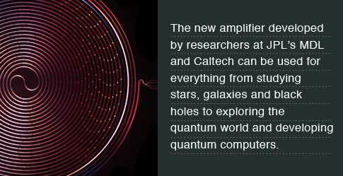 The new amplifier developed by researchers at JPL's MDL and Caltech can be used for studying